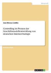 Controlling im Prozess der Geschäftsmodellentwicklung von deutschen Internet-Startups