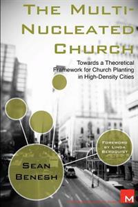 The Multi-Nucleated Church: Towards a Theoretical Framework for Church Planting in High-Density Cities