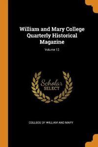 William and Mary College Quarterly Historical Magazine; Volume 12