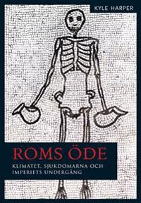 Roms öde : klimatet, sjukdomarna och imperiets undergång