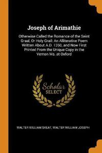 JOSEPH OF ARIMATHIE: OTHERWISE CALLED TH