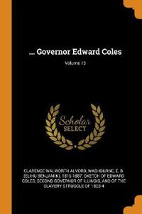 ... Governor Edward Coles; Volume 15
