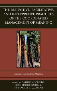 The Reflective, Facilitative, and Interpretive Practices of the Coordinated Management of Meaning