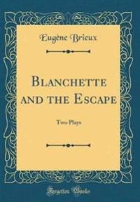 Blanchette and the Escape: Two Plays (Classic Reprint)