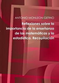 Reflexiones Sobre La Importancia de la Enseñanza de Las Matemáticas Y La Estadística. Recopilación
