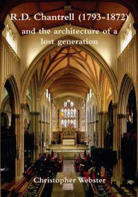R. D. Chantrell 1793-1872 and the Architecture of a Lost Generation