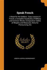 SPEAK FRENCH: A BOOK FOR THE SOLDIERS :
