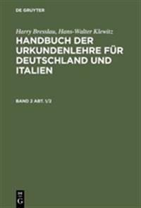 Harry Bresslau; Hans-Walter Klewitz: Handbuch Der Urkundenlehre F�r Deutschland Und Italien. Band 2 Abt. 1/2