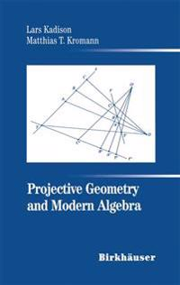 Projective Geometry and Modern Algebra