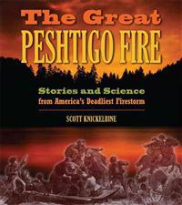 The Great Peshtigo Fire: Stories and Science from America's Deadliest Firestorm