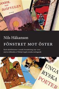 Fönstret mot öster : rysk skönlitteratur i svensk översättning 1797-2010, med en fallstudie av Nikolaj Gogols svenska mottagande