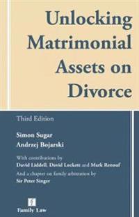 Unlocking Matrimonial Assets on Divorce: Third Edition
