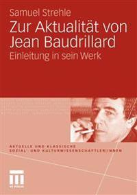 Zur Aktualitat Von Jean Baudrillard: Einleitung in Sein Werk