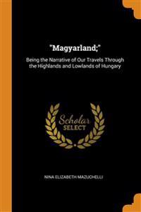 MAGYARLAND; : BEING THE NARRATIVE OF OU