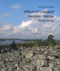 Spår av ett landskap : bronsålder i Blekinge