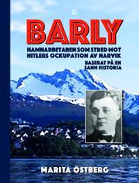 Barly : hamnarbetaren som stred mot Hitlers ockupation av Narvik - baserat på en sann historia