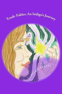 Truth-Fables: An Indigo's Journey