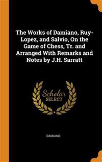Works of Damiano, Ruy-Lopez, and Salvio, On the Game of Chess, Tr. and Arranged With Remarks and Notes by J.H. Sarratt