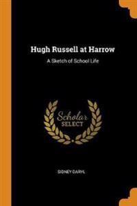 Hugh Russell at Harrow: A Sketch of School Life