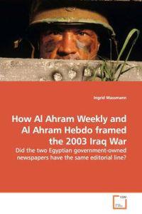 How Al Ahram Weekly and Al Ahram Hebdo Framed the 2003 Iraq War