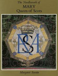 The Needlework of Mary Queen of Scots
