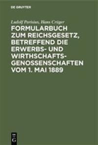 Formularbuch Zum Reichsgesetz, Betreffend Die Erwerbs Und Wirthschaftsgenossenschaften