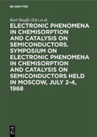 Electronic Phenomena in Chemisorption and Catalysis on Semiconductors. Symposium on Electronic Phenomena in Chemisorption and Catalysis on Semiconduct