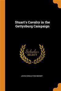STUART'S CAVALRY IN THE GETTYSBURG CAMPA