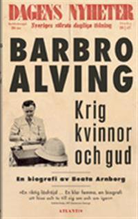 Krig, kvinnor och Gud : en biografi om Barbro Alving