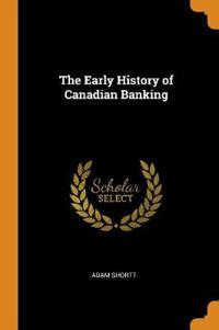 THE EARLY HISTORY OF CANADIAN BANKING