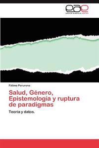 Salud, Genero, Epistemologia y Ruptura de Paradigmas