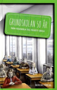 Grundskolan 50 år : från folkskola till folkets skola