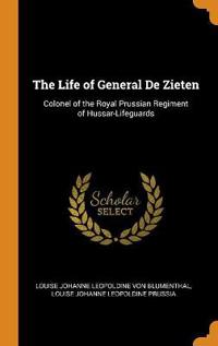 The Life of General de Zieten: Colonel of the Royal Prussian Regiment of Hussar-Lifeguards
