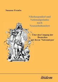 Nibelungenlied und Nationalgedanke nach Neunzehnhundert. Über den Umgang der Deutschen mit ihrem Nationalepos