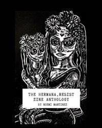 The Hermana Resist Zine Anthology