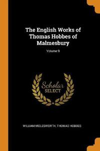 The English Works of Thomas Hobbes of Malmesbury; Volume 9