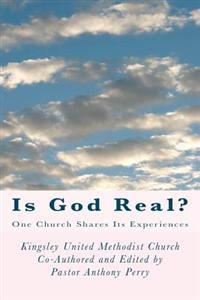 Is God Real?: One Church Shares Its Experiences