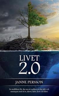 Livet 2.0 : En snabbkurs för dig som är nyfiken på dig själv och  meningen med livet, klivet, lidet, liret och liket.