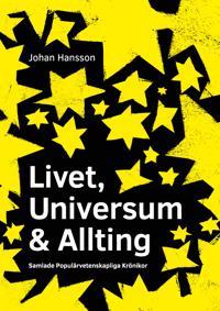 Livet, Universum & Allting : populärvetenskapliga Krönikor