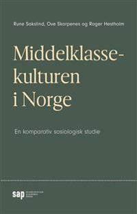 Middelklassekulturen i Norge - Rune Sakslind, Ove Skarpenes, Roger Hestholm pdf epub