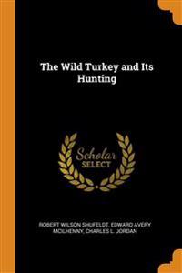 Wild Turkey and Its Hunting