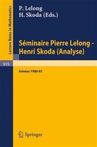 Seminaire Pierre Lelong - Henri Skoda Analyse Annees 1980/81.