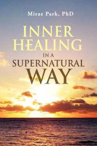 Inner Healing in a Supernatural Way