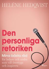 Den personliga retoriken : mina bästa råd för ledare och andra som vill övertyga och inspirera - Heléne Hedqvist | Laserbodysculptingpittsburgh.com