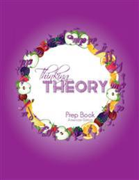 Thinking Theory Prep Book (American Edition): Straight-forward, practical and engaging music theory for young students