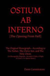 Ostium AB Inferno: The Opening from Hell According to the Father, the Christ Son, and the Holy Ghost