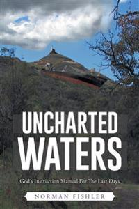 Uncharted Waters: God's Instruction Manual for the Last Days, When Theological Niceties Come Face-To-Face with the Real World ?