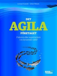 Det agila företaget : Fiskstim eller supertankers i en dynamisk värld?