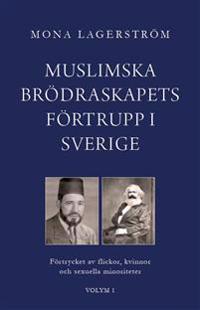 Muslimska brödraskapets förtrupp i Sverige : förtrycket av flickor, kvinnor och sexuella minoriteter