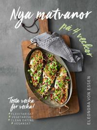 Nya matvanor på 4 veckor : testa vecka för vecka! - flexitarianskt, vegetariskt, clean eating och veganskt